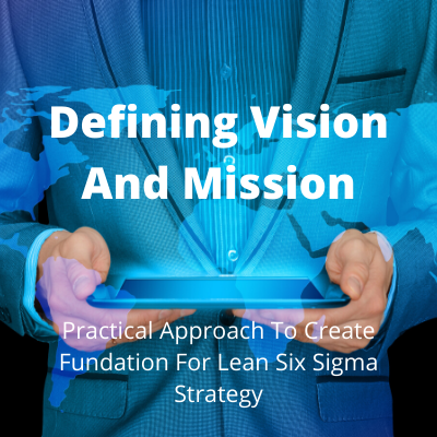 Defining Vision and Mission for Six Sigma and Lean strategy